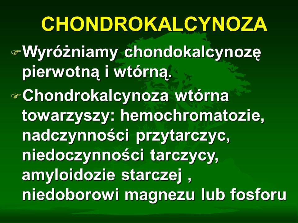CHONDROKALCYNOZA Wyróżniamy chondokalcynozę pierwotną i wtórną.