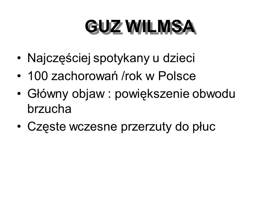 GUZ WILMSA Najczęściej spotykany u dzieci 100 zachorowań /rok w Polsce