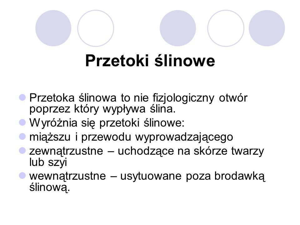 Przetoki ślinowe Przetoka ślinowa to nie fizjologiczny otwór poprzez który wypływa ślina. Wyróżnia się przetoki ślinowe: