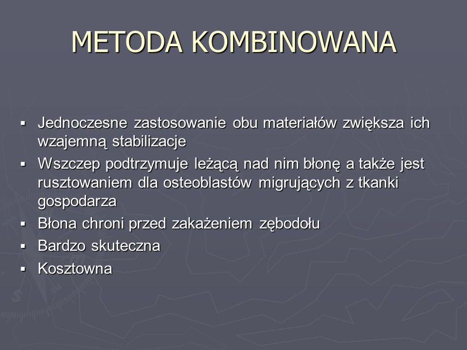 METODA KOMBINOWANA Jednoczesne zastosowanie obu materiałów zwiększa ich wzajemną stabilizacje.