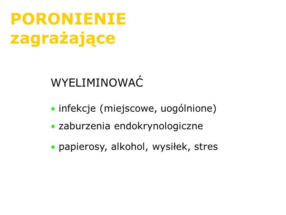 PORONIENIE zagrażające WYELIMINOWAĆ infekcje (miejscowe, uogólnione)