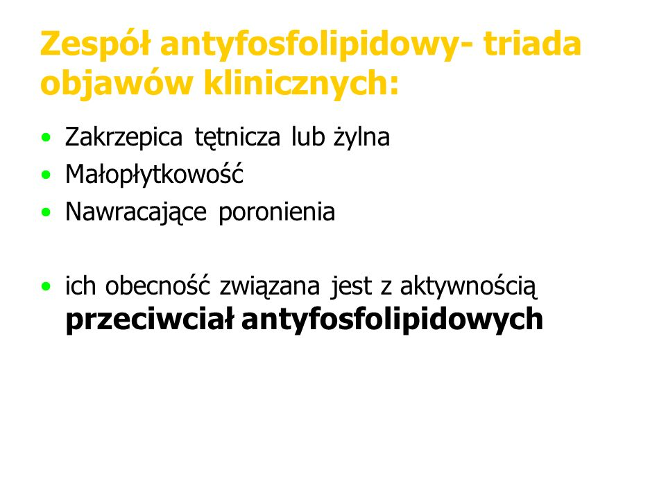 Zespół antyfosfolipidowy- triada objawów klinicznych:
