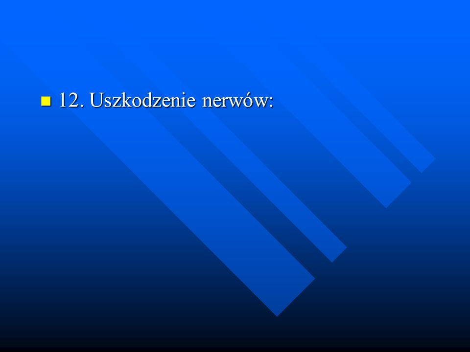 12. Uszkodzenie nerwów: