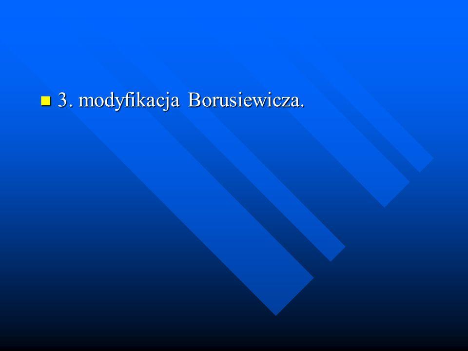 3. modyfikacja Borusiewicza.