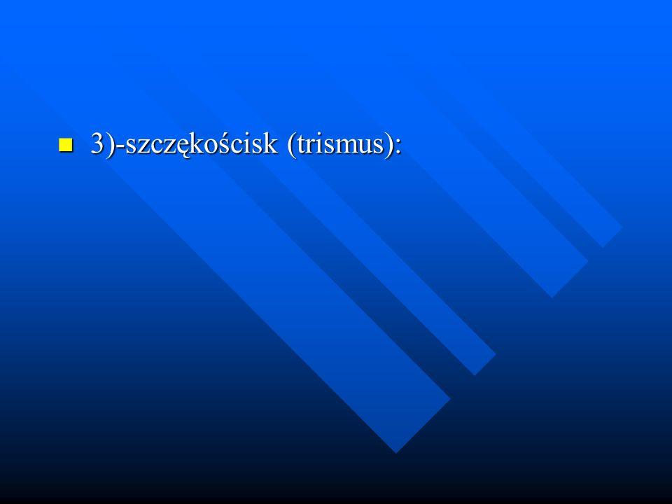 3)-szczękościsk (trismus):