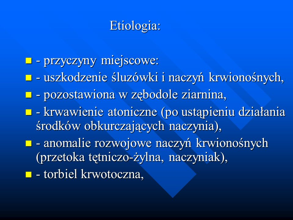 Etiologia: - przyczyny miejscowe: - uszkodzenie śluzówki i naczyń krwionośnych, - pozostawiona w zębodole ziarnina,