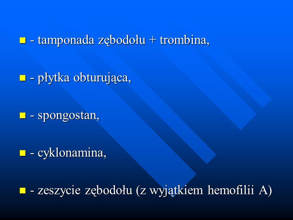 - tamponada zębodołu + trombina,