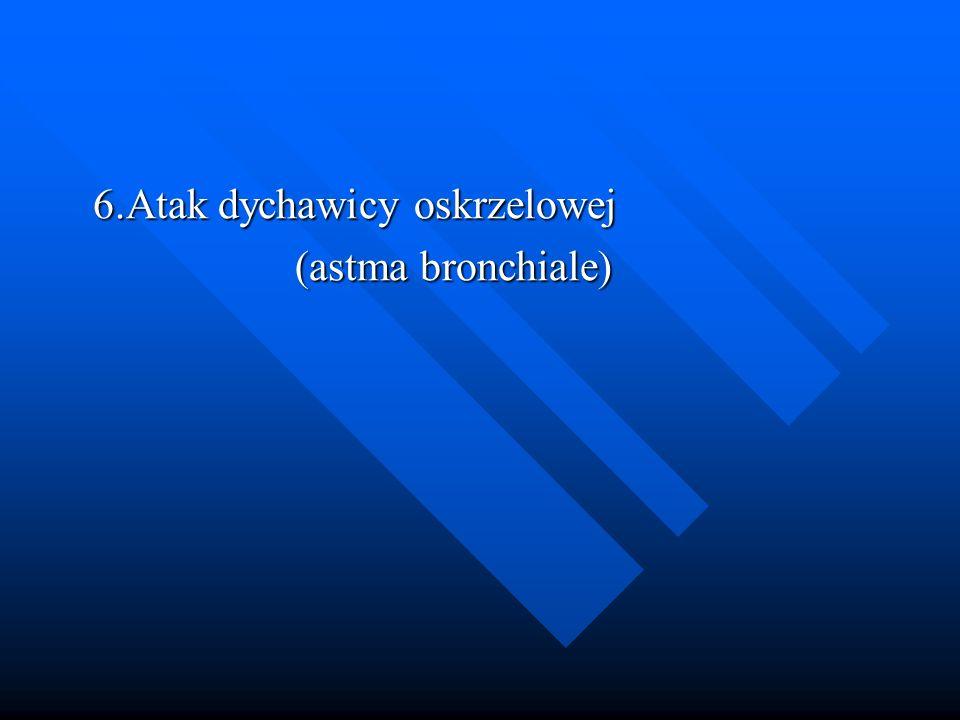 6.Atak dychawicy oskrzelowej (astma bronchiale)