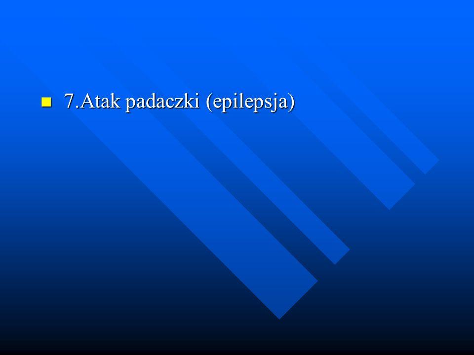 7.Atak padaczki (epilepsja)