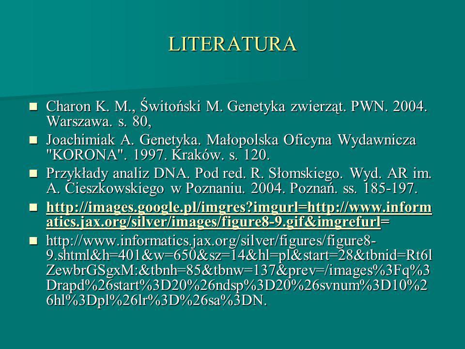 LITERATURA Charon K. M., Świtoński M. Genetyka zwierząt. PWN. 2004. Warszawa. s. 80,