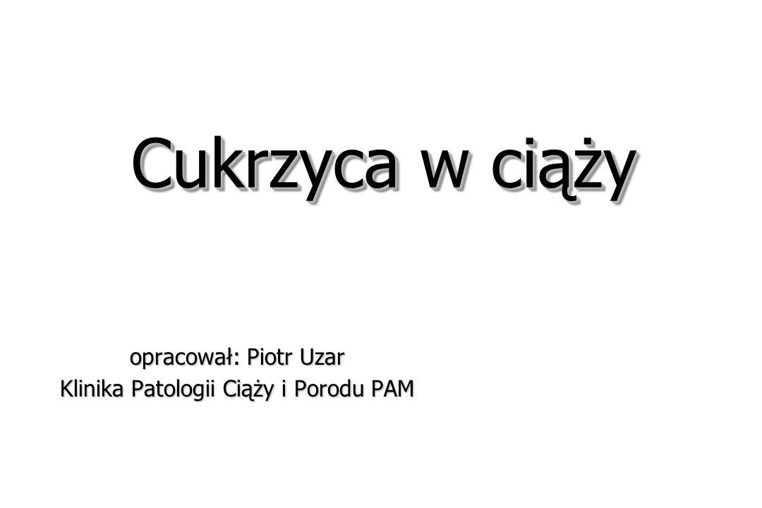 opracował: Piotr Uzar Klinika Patologii Ciąży i Porodu PAM