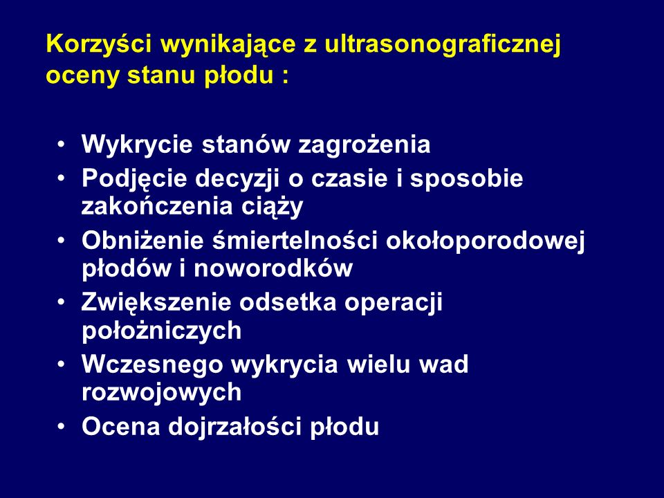 Korzyści wynikające z ultrasonograficznej oceny stanu płodu :