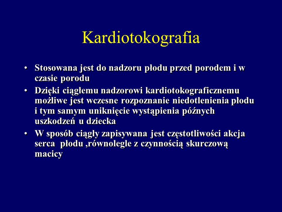 Kardiotokografia Stosowana jest do nadzoru płodu przed porodem i w czasie porodu.