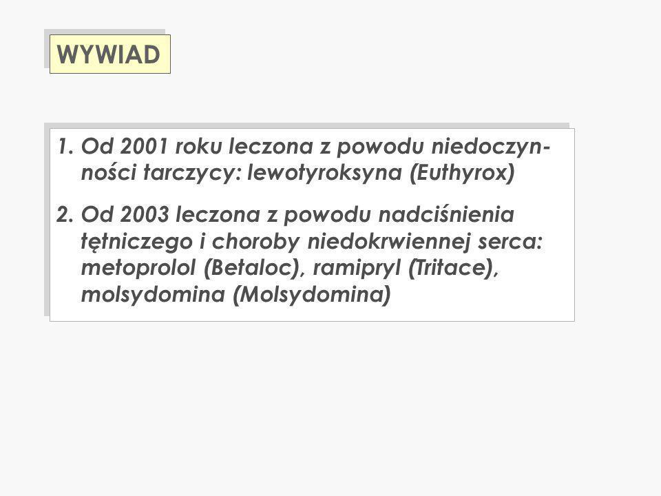 WYWIAD 1. Od 2001 roku leczona z powodu niedoczyn-ności tarczycy: lewotyroksyna (Euthyrox)