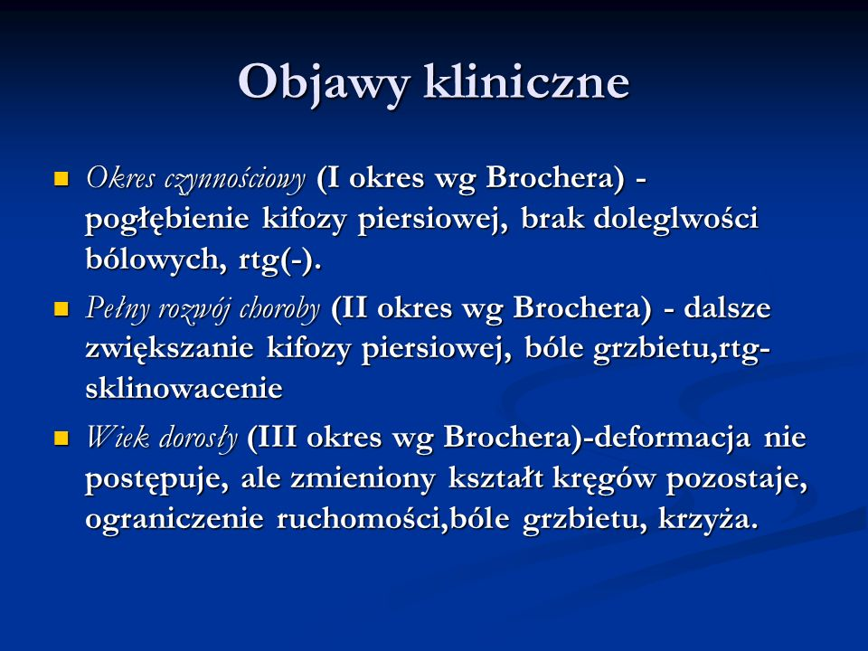 Objawy kliniczne Okres czynnościowy (I okres wg Brochera) -pogłębienie kifozy piersiowej, brak doleglwości bólowych, rtg(-).