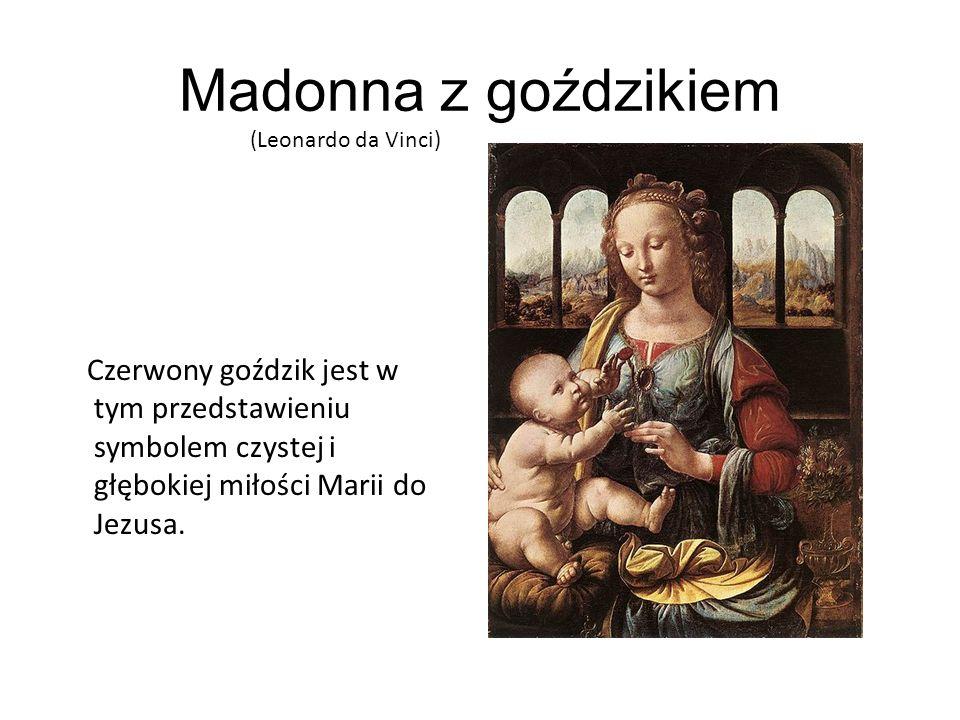 Madonna z goździkiem (Leonardo da Vinci) Czerwony goździk jest w tym przedstawieniu symbolem czystej i głębokiej miłości Marii do Jezusa.
