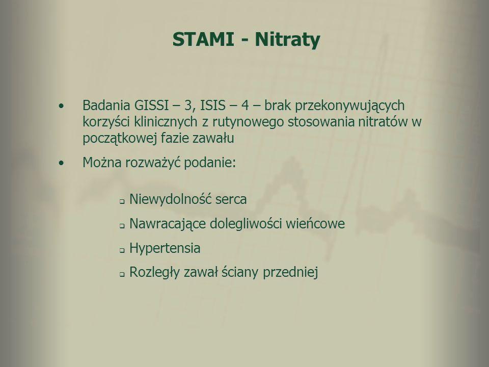 STAMI - NitratyBadania GISSI – 3, ISIS – 4 – brak przekonywujących korzyści klinicznych z rutynowego stosowania nitratów w początkowej fazie zawału.