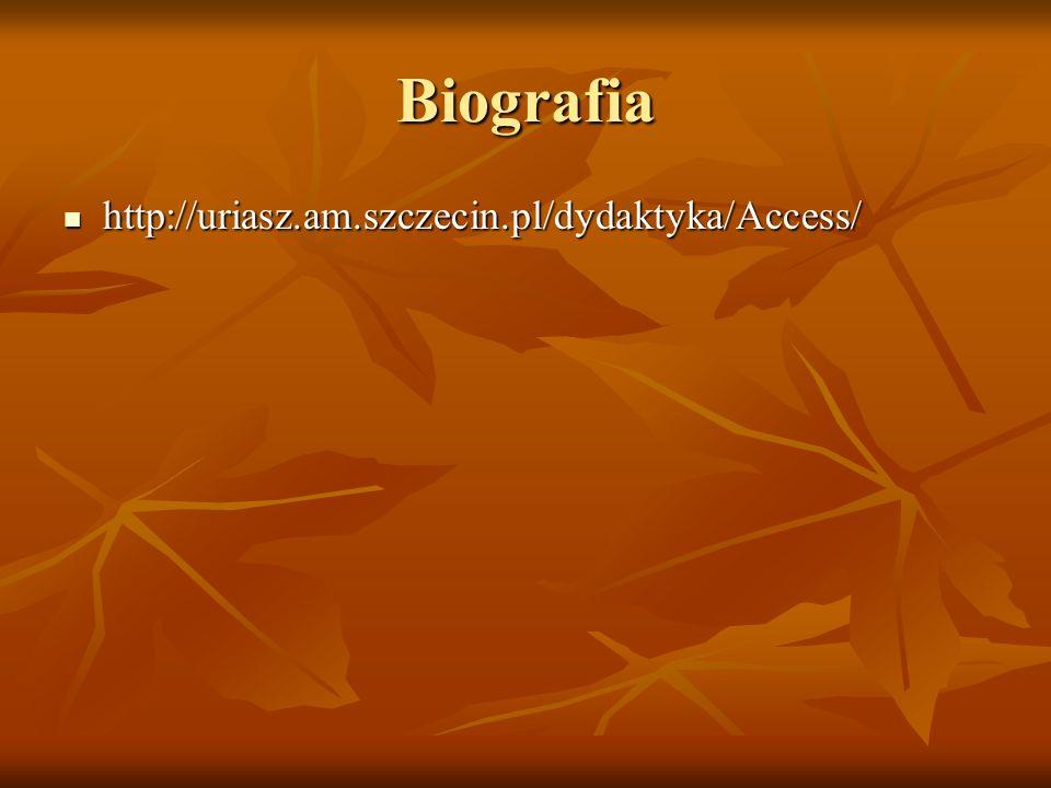 Biografia http://uriasz.am.szczecin.pl/dydaktyka/Access/