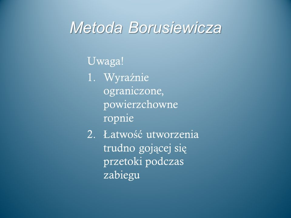 Metoda Borusiewicza Uwaga! Wyraźnie ograniczone, powierzchowne ropnie