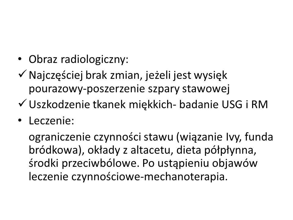 Obraz radiologiczny: Najczęściej brak zmian, jeżeli jest wysięk pourazowy-poszerzenie szpary stawowej.