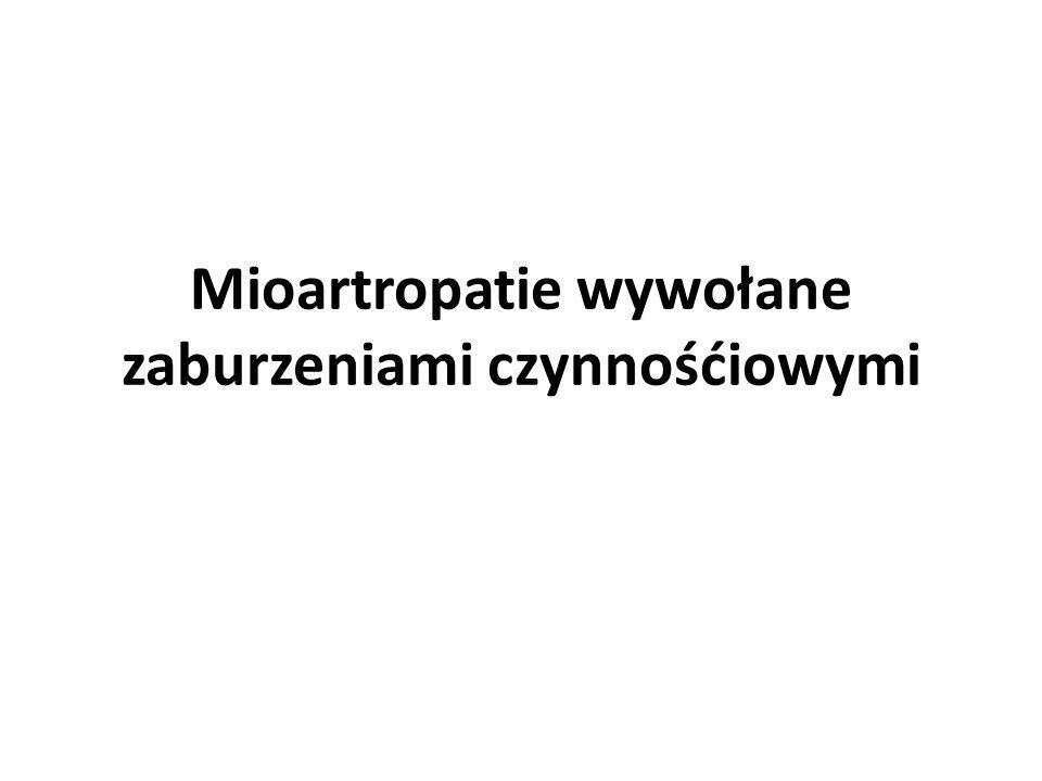 Mioartropatie wywołane zaburzeniami czynnośćiowymi