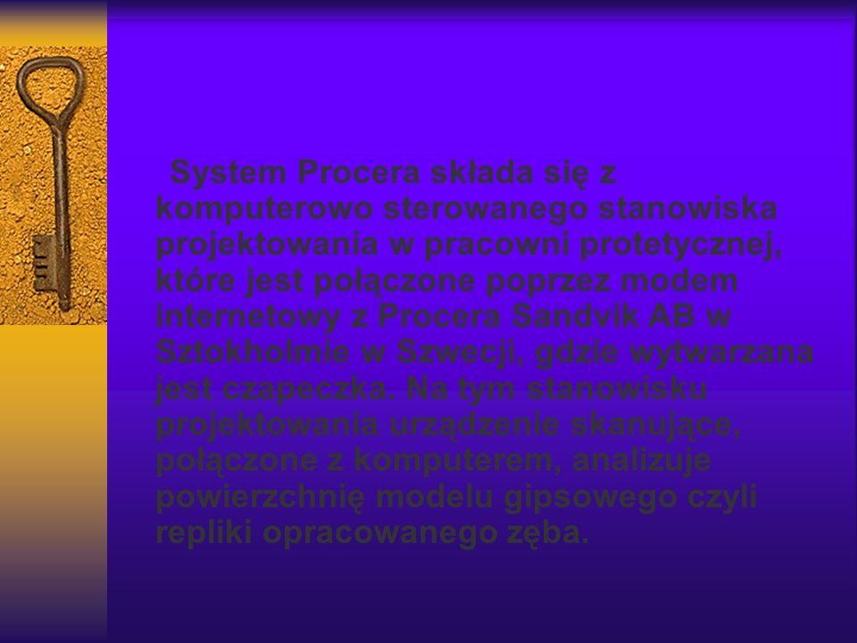 System Procera składa się z komputerowo sterowanego stanowiska projektowania w pracowni protetycznej, które jest połączone poprzez modem internetowy z Procera Sandvik AB w Sztokholmie w Szwecji, gdzie wytwarzana jest czapeczka.