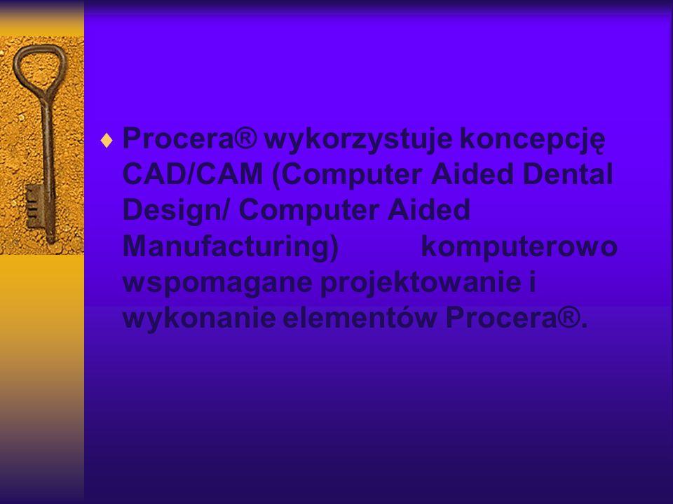 Procera® wykorzystuje koncepcję CAD/CAM (Computer Aided Dental Design/ Computer Aided Manufacturing) komputerowo wspomagane projektowanie i wykonanie elementów Procera®.