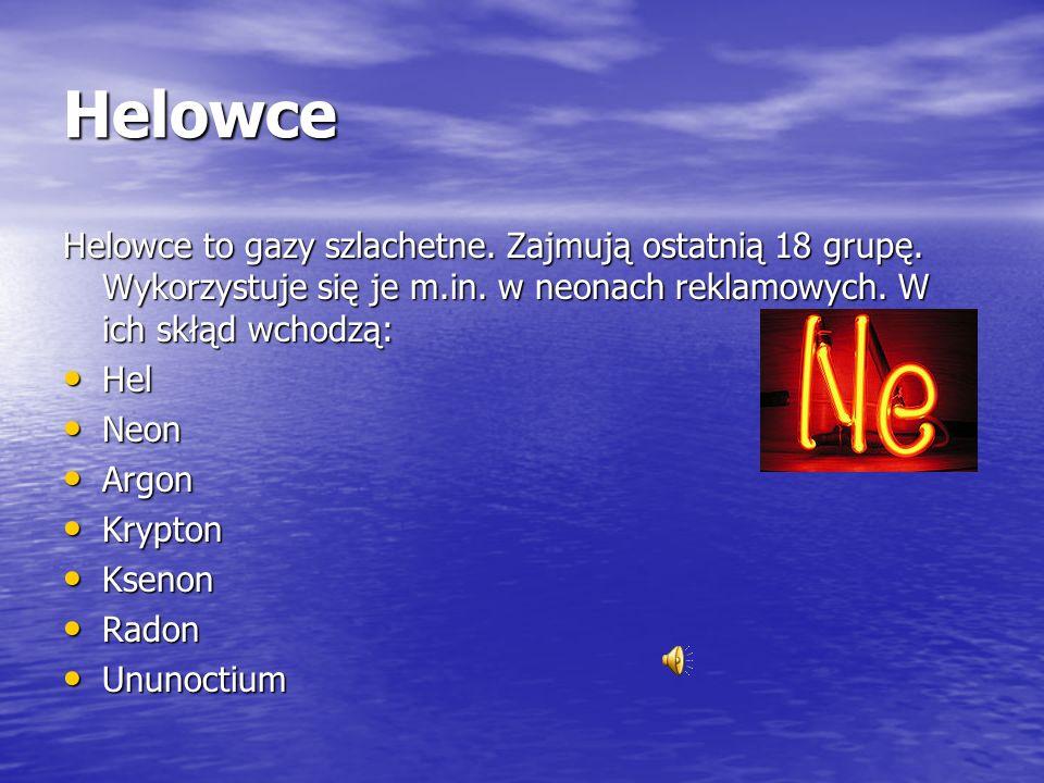 Helowce Helowce to gazy szlachetne. Zajmują ostatnią 18 grupę. Wykorzystuje się je m.in. w neonach reklamowych. W ich skłąd wchodzą: