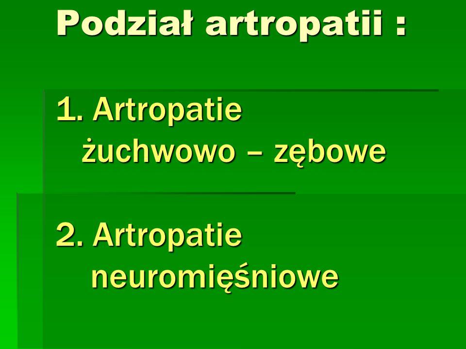 Podział artropatii : 1. Artropatie żuchwowo – zębowe 2