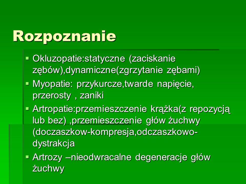 Rozpoznanie Okluzopatie:statyczne (zaciskanie zębów),dynamiczne(zgrzytanie zębami) Myopatie: przykurcze,twarde napięcie, przerosty , zaniki.