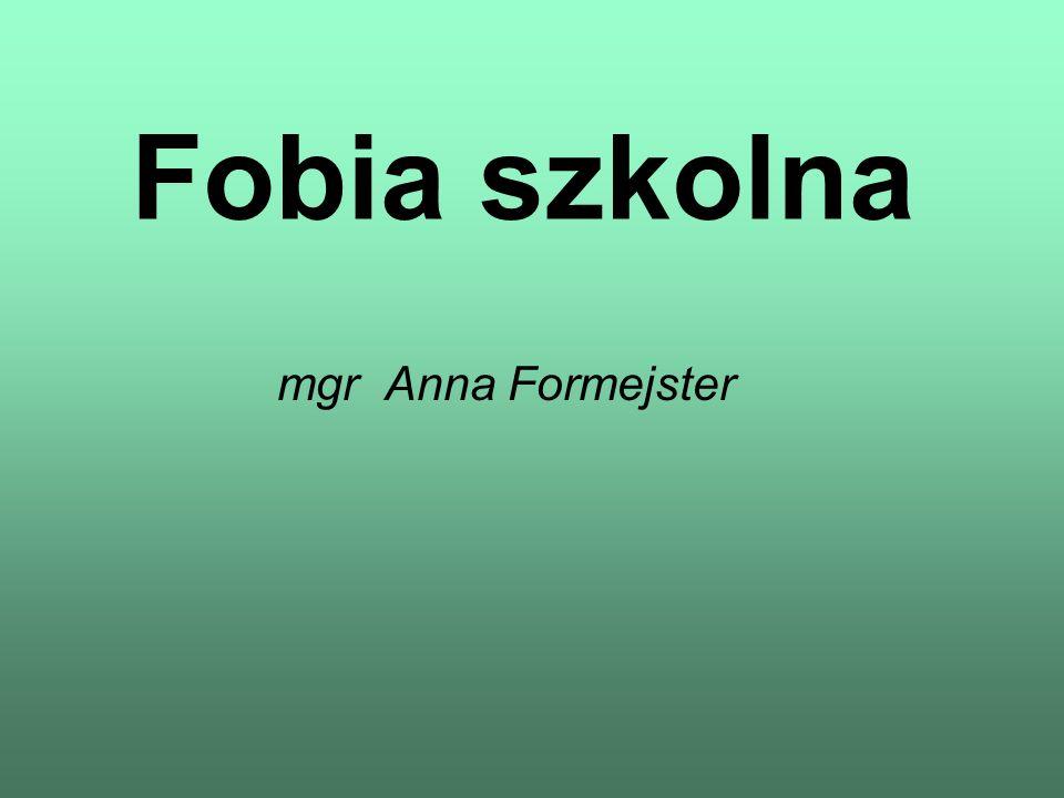 Fobia szkolna mgr Anna Formejster