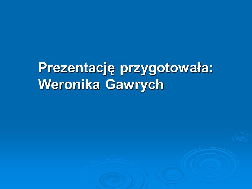 Prezentację przygotowała: Weronika Gawrych
