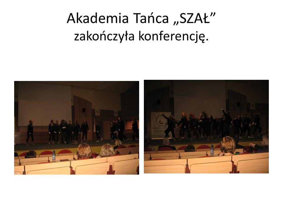 """Akademia Tańca """"SZAŁ zakończyła konferencję."""