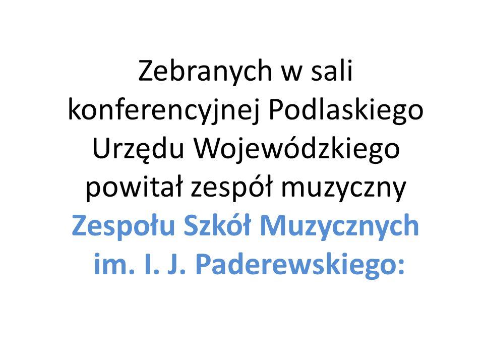 Zebranych w sali konferencyjnej Podlaskiego Urzędu Wojewódzkiego powitał zespół muzyczny Zespołu Szkół Muzycznych im.