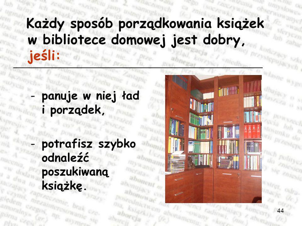 Każdy sposób porządkowania książek w bibliotece domowej jest dobry, jeśli: