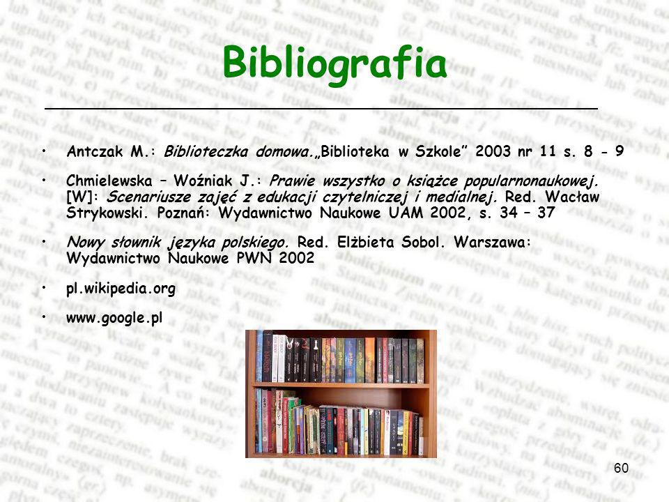 """Bibliografia Antczak M.: Biblioteczka domowa.""""Biblioteka w Szkole 2003 nr 11 s. 8 - 9."""