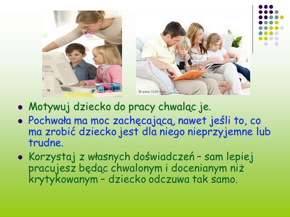 Motywuj dziecko do pracy chwaląc je.