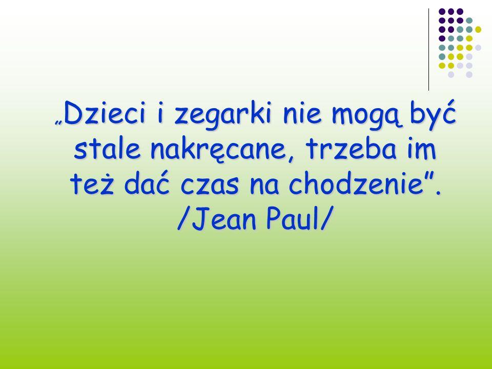 """""""Dzieci i zegarki nie mogą być stale nakręcane, trzeba im też dać czas na chodzenie . /Jean Paul/"""
