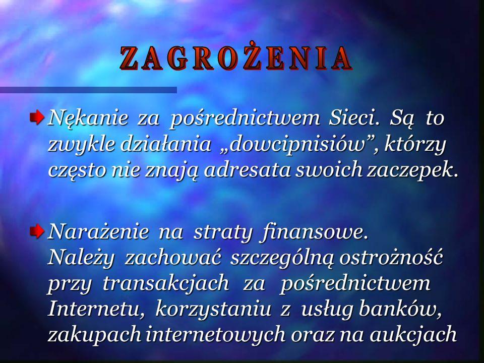 """Z A G R O Ż E N I A Nękanie za pośrednictwem Sieci. Są to zwykle działania """"dowcipnisiów , którzy często nie znają adresata swoich zaczepek."""