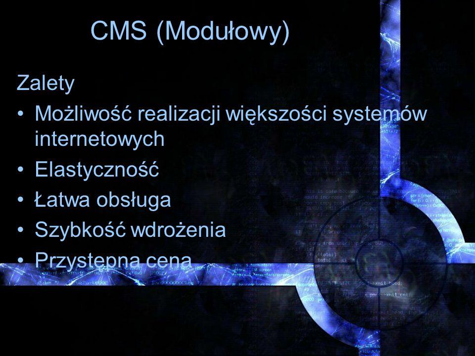CMS (Modułowy) Zalety. Możliwość realizacji większości systemów internetowych. Elastyczność. Łatwa obsługa.