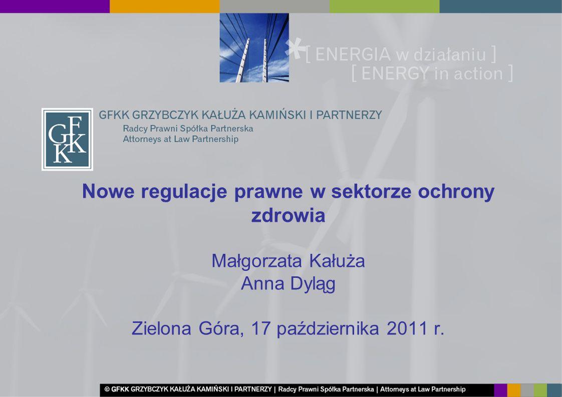 Nowe regulacje prawne w sektorze ochrony zdrowia Małgorzata Kałuża Anna Dyląg Zielona Góra, 17 października 2011 r.