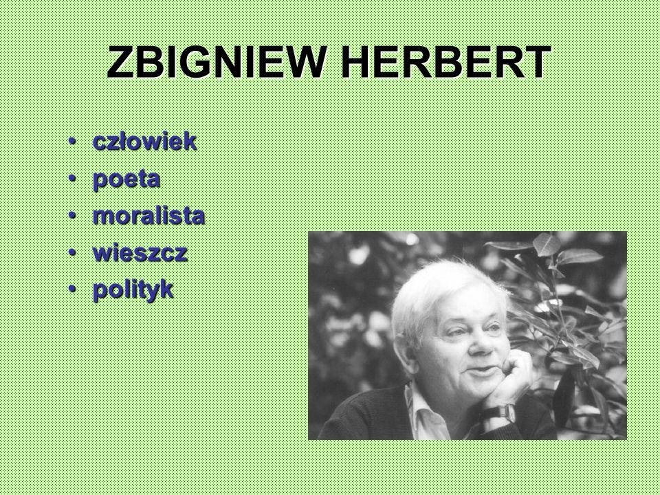 ZBIGNIEW HERBERT człowiek poeta moralista wieszcz polityk