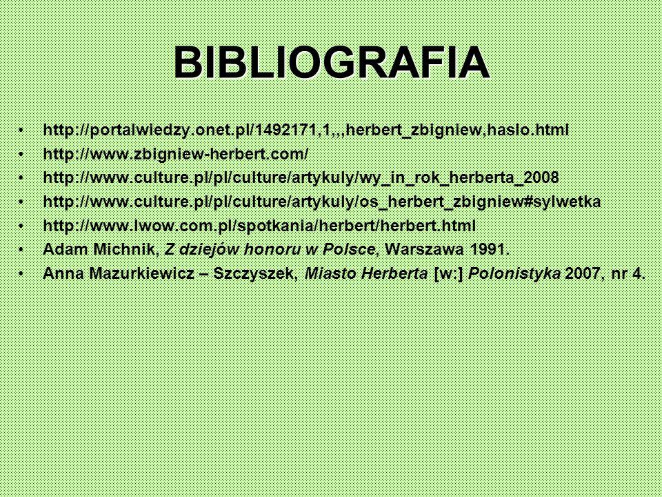 BIBLIOGRAFIA http://portalwiedzy.onet.pl/1492171,1,,,herbert_zbigniew,haslo.html. http://www.zbigniew-herbert.com/