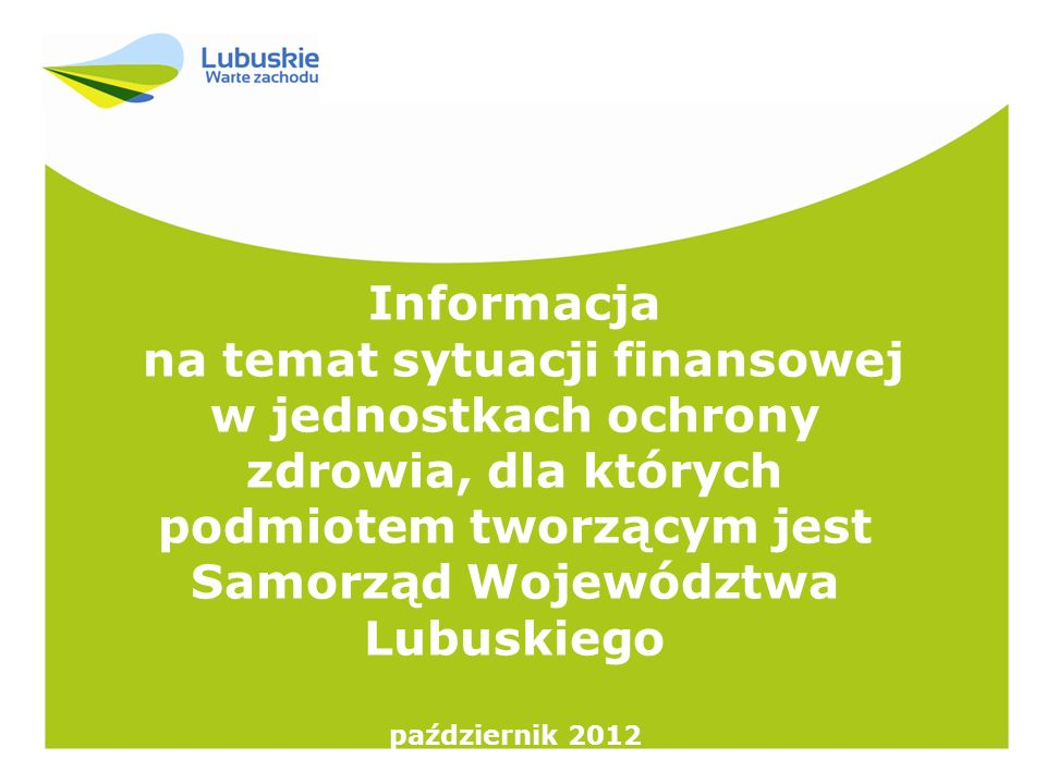 Informacjana temat sytuacji finansowej w jednostkach ochrony zdrowia, dla których podmiotem tworzącym jest Samorząd Województwa Lubuskiego.