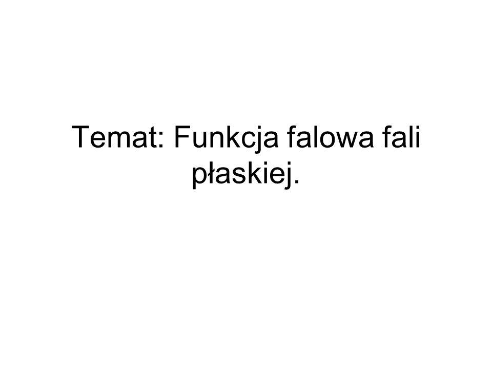 Temat: Funkcja falowa fali płaskiej.