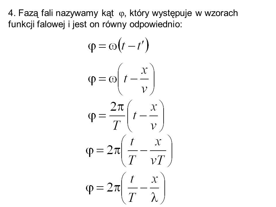 4. Fazą fali nazywamy kąt , który występuje w wzorach funkcji falowej i jest on równy odpowiednio: