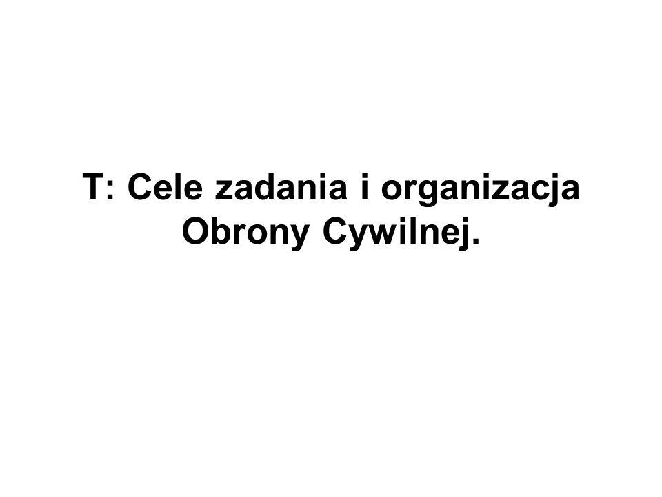 T: Cele zadania i organizacja Obrony Cywilnej.