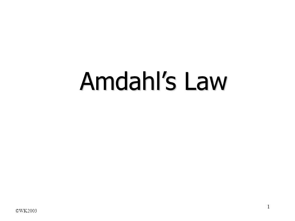 Amdahl's Law ©WK2003