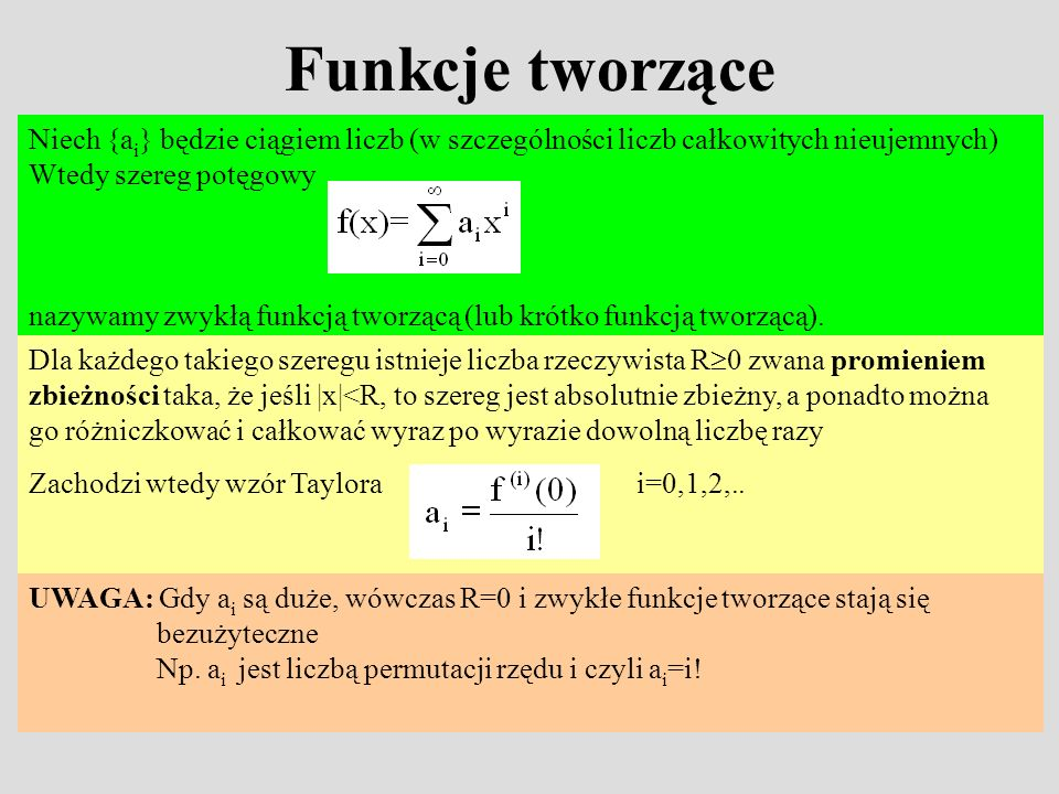 Funkcje tworzące Niech {ai} będzie ciągiem liczb (w szczególności liczb całkowitych nieujemnych) Wtedy szereg potęgowy.
