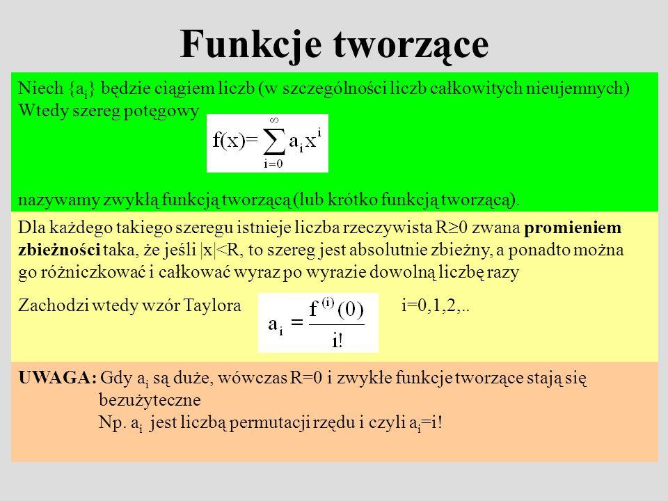 Funkcje tworząceNiech {ai} będzie ciągiem liczb (w szczególności liczb całkowitych nieujemnych) Wtedy szereg potęgowy.